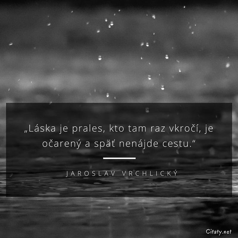 """citaty laska Jaroslav Vrchlický citát   """"Láska je prales, kto tam raz vkročí  citaty laska"""